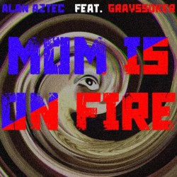 Mom is on Fire Feat. Alan...
